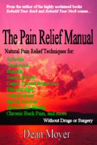 The Pain Relief Manual, Natural Pain Relief for Joint and Muscle Pain